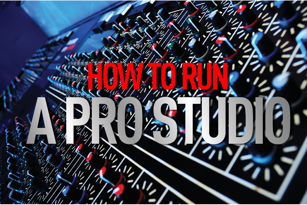 How To Run a Pro Studio - The Ultimate Guide
