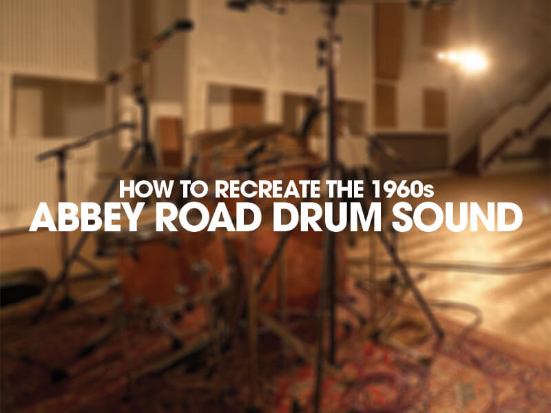 Recreating the 1960s Abbey Road Drum Sound - Hero Image
