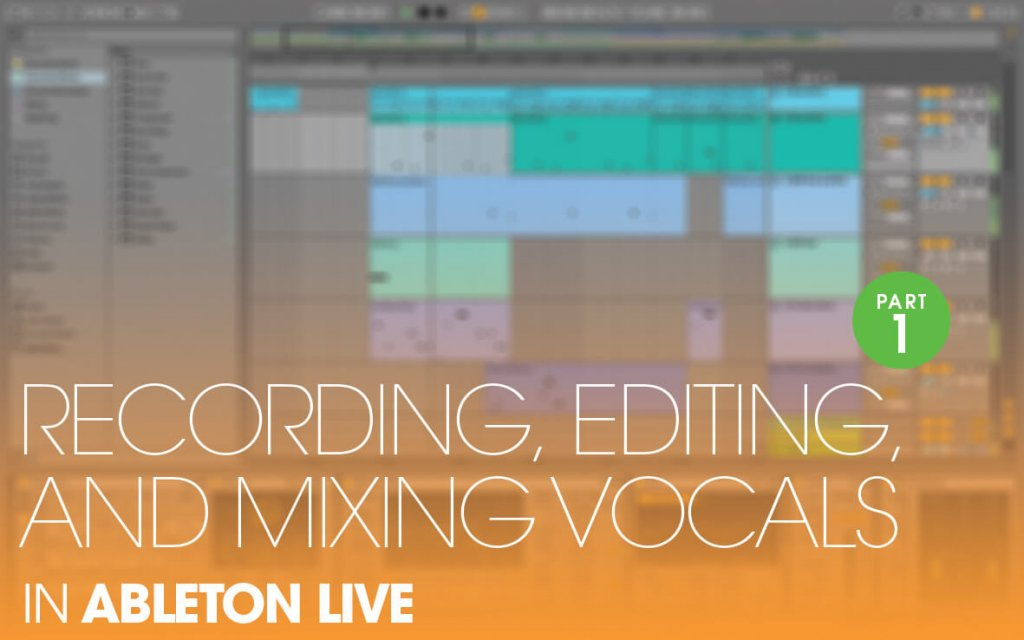 Recording, editing and mixing vocals in Live 10