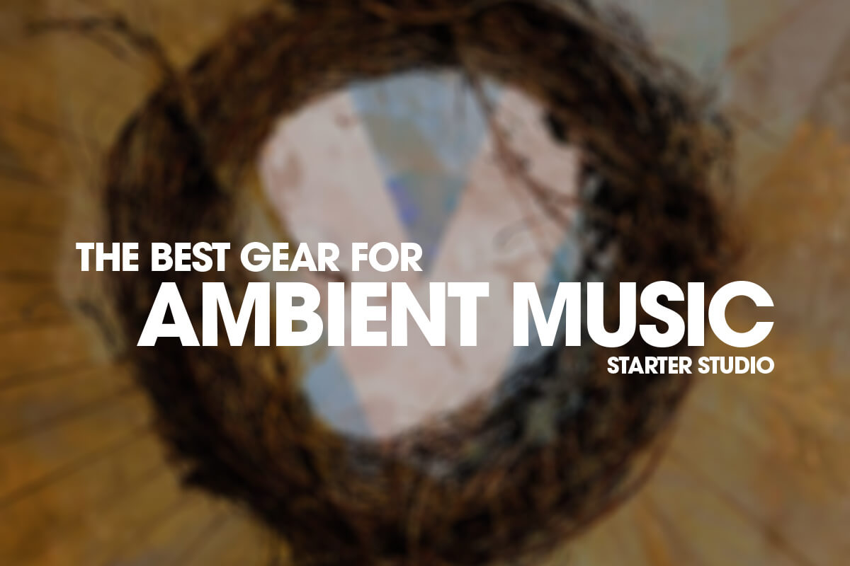 Best Gear for Ambient Music
