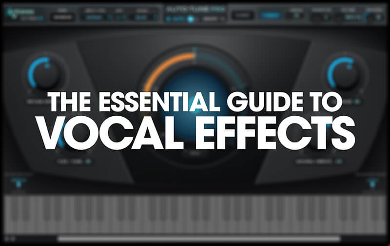 Essential Guide to Vocal Effects