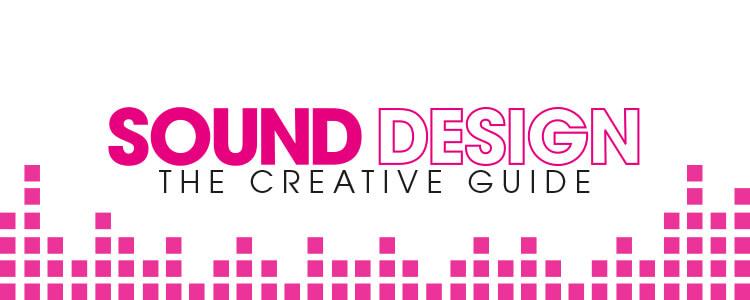 The Creative Guide to Sound Design