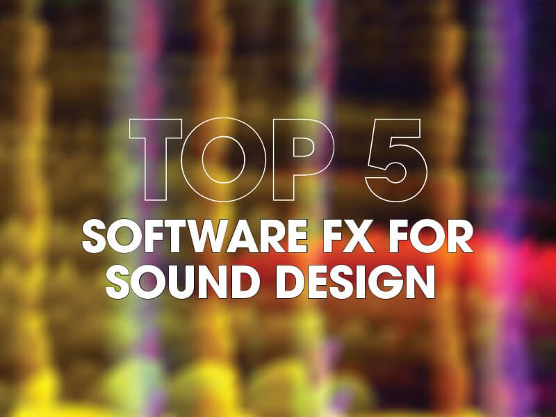 Top 5 Software FX for Sound Design