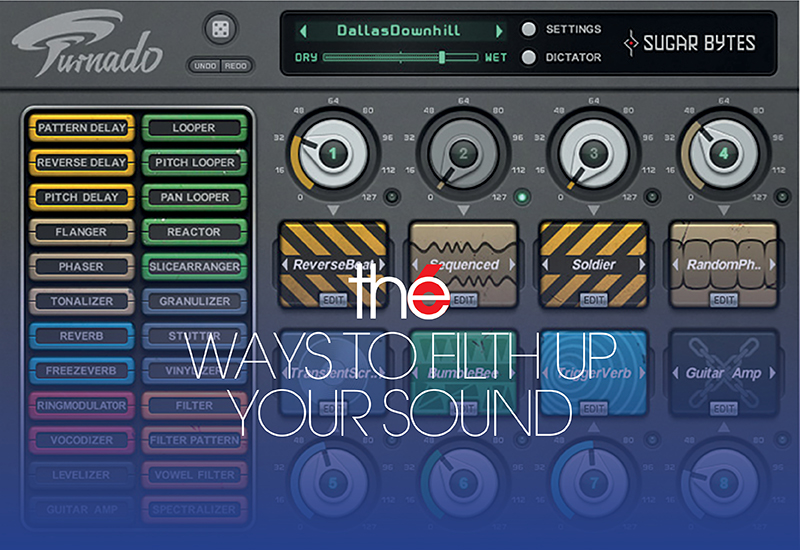 6 Ways to Filth Up Your Sound