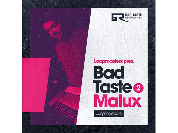 Bad Taste Malux